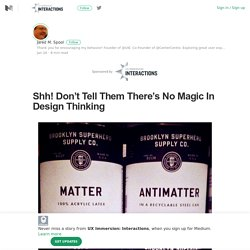 Shh! Don't Tell Them There's No Magic In Design Thinking