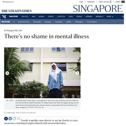 There's no shame in mental illness, Singapore News