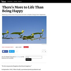 There's More to Life Than Being Happy - Emily Esfahani Smith