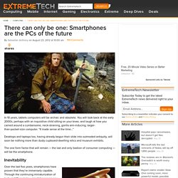 There can only be one: Smartphones are the PCs of the future