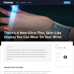 There's A New Ultra-Thin, Skin-Like Display You Can Wear On Your Wrist