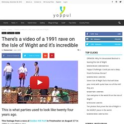 There's a video of a 1991 rave on the Isle of Wight and it's incredible