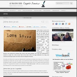 J'aime donc je suis - I love therefore I am Le blog des Rapports Humains
