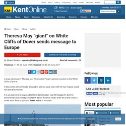 "Theresa May ""giant"" on White Cliffs of Dover sends message to Europe"
