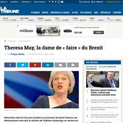 Theresa May, la dame de « faire » du Brexit