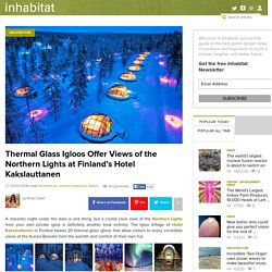 Thermal Glass Igloos Offer Views of the Northern Lights at Finland's Hotel Ka...