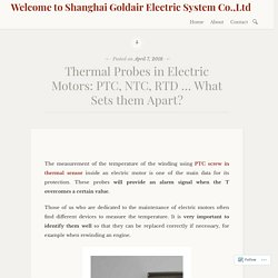 Thermal Probes in Electric Motors: PTC, NTC, RTD … What Sets them Apart?