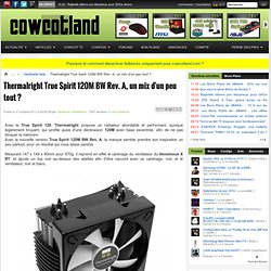 Thermalright True Spirit 120M BW Rev. A, un mix d'un peu tout ? - Ventirads/rads