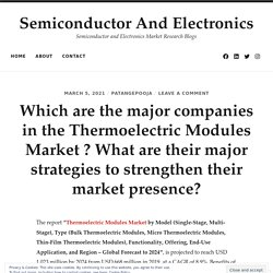 Which are the major companies in the Thermoelectric Modules Market ? What are their major strategies to strengthen their market presence?