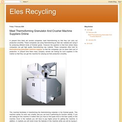 Eles Recycling: Meet Thermoforming Granulator And Crusher Machine Suppliers Online