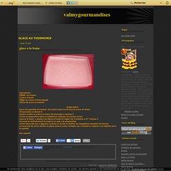 GLACE AU THERMOMIX - glace a la fraise - GLACE AUX FRUITS… - GLACE ITALIENNE AU… - valmygourmandises