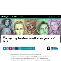 These 9 2015 fan theories will make your head spin