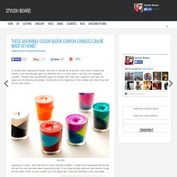 These Adorable Color Block Crayon Candles Can Be Made At Home!Stylish Board