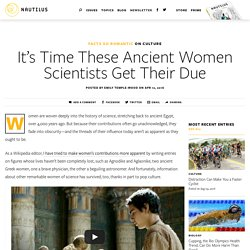 It's Time These Ancient Women Scientists Get Their Due