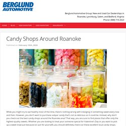 Try These Candy Shops Around Roanoke - Berglund Cars