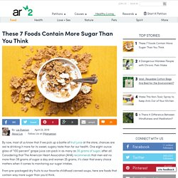 These 7 Foods Contain More Sugar Than You Think