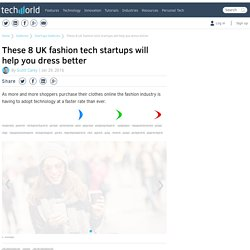 These 8 UK fashion tech startups will help you dress better