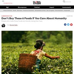 Don't Buy These 6 Foods If You Care About Humanity