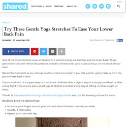 Try These Gentle Yoga Stretches To Ease Your Lower Back Pain - Shared