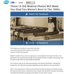 Ces 15 Vieilles Photos Médicales Vous Rendront Heureux De Ne Pas Etre Né Dans Les Années 1800.