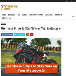 Use These 6 Tips to Stay Safe on Your Motorcycle - Attention Trust