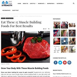 Eat These 15 Muscle Building Foods For Best Results