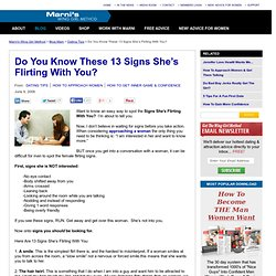 10 signs shes flirting You think a guy is flirting with you these are some of the most common signs of flirting now, with that said flirting does not mean he wants to be in a.