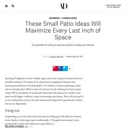 These Small Patio Ideas Will Maximize Every Last Inch of Space