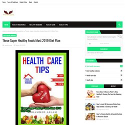 These Super Healthy Foods Must 2019 Diet Plan