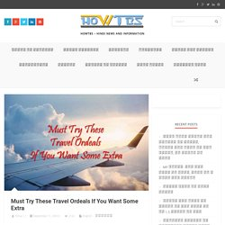 Must Try These Travel Ordeals If You Want Some Extra HowTBS