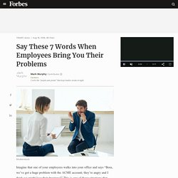 Say These 7 Words When Employees Bring You Their Problems