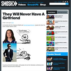They Will Never Have A Girlfriend | Smosh