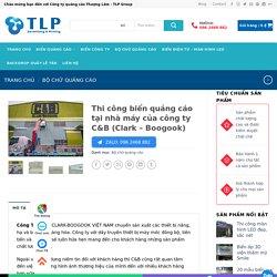 Thi công biển quảng cáo tại nhà máy của công ty C&B (Clark - Boogook)