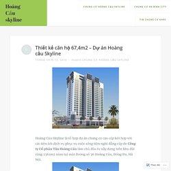 Thiết kế căn hộ 67,4m2 – Dự án Hoàng cầu Skyline – Hoàng Cầu skyline