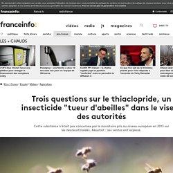 """AFP 06/03/18 Trois questions sur le thiaclopride, un insecticide """"tueur d'abeilles"""" dans le viseur des autorités"""