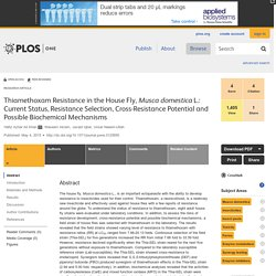 PLOS 04/05/15 Thiamethoxam Resistance in the House Fly, Musca domestica L.: Current Status, Resistance Selection, Cross-Resistance Potential and Possible Biochemical Mechanisms