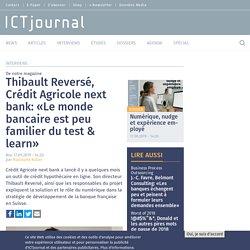 Thibault Reversé, Crédit Agricole next bank: «Le monde bancaire est peu familier du test & learn»