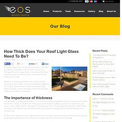 How Thick Does Your Roof Light Glass Need To Be?