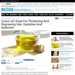 Natural News Blogs Castor oil: Great For Thickening And Regrowing Hair, Eyelashes And Eyebrows