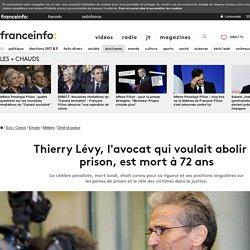 Thierry Lévy, l'avocat qui voulait abolir la prison, est mort à 72 ans