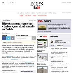 Thierry Casasnovas, le gourou du «tout cru», vous attend tranquille sur YouTube - Rue89 - L'Obs