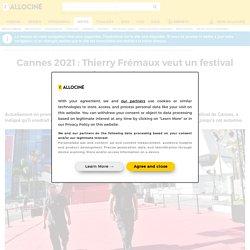 Cannes 2021 : Thierry Frémaux veut un festival sans jauges ni masques - Actus Ciné