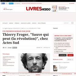 """Thierry Froger, """"Sauve qui peut (la révolution)"""", chez Actes Sud"""