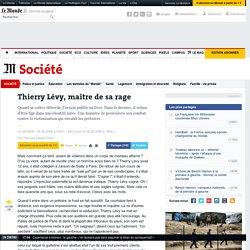 Thierry Lévy, maître de sa rage