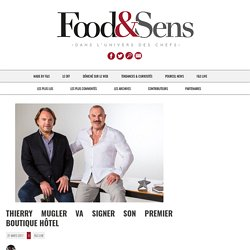 Thierry Mugler va signer son premier boutique hôtel - Food & Sens