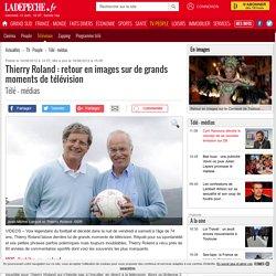 Thierry Roland: retour en images sur de grands moments de télévision - Télé - médias