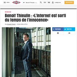 Benoît Thieulin: «L'Internet est sorti du temps de l'innocence»