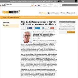 Thilo Bode (foodwatch) sur le TAFTA : « On prend les gens pour des idiots »