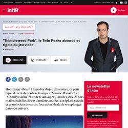 """""""Thimbleweed Park"""", le Twin Peaks absurde et rigolo du jeu vidéo / France Inter - Olivier Bénis"""