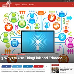3 Ways to Use ThingLink and Edmodo - Getting Smart by Susan Oxnevad